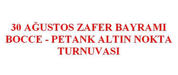 30 Ağustos Zafer Bayramı Bocce Petank Altın Nokta Turnuvası Başvuruları (Güncellendi)